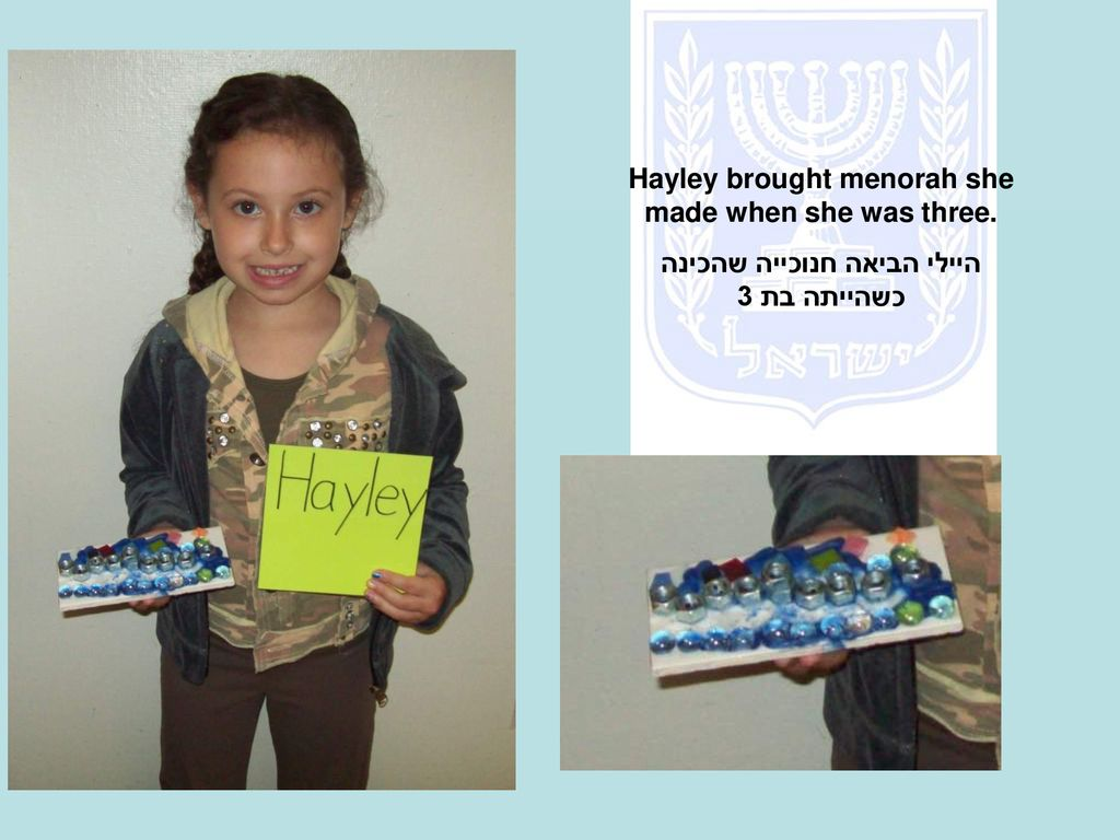 Hayley brought menorah she made when she was three.
